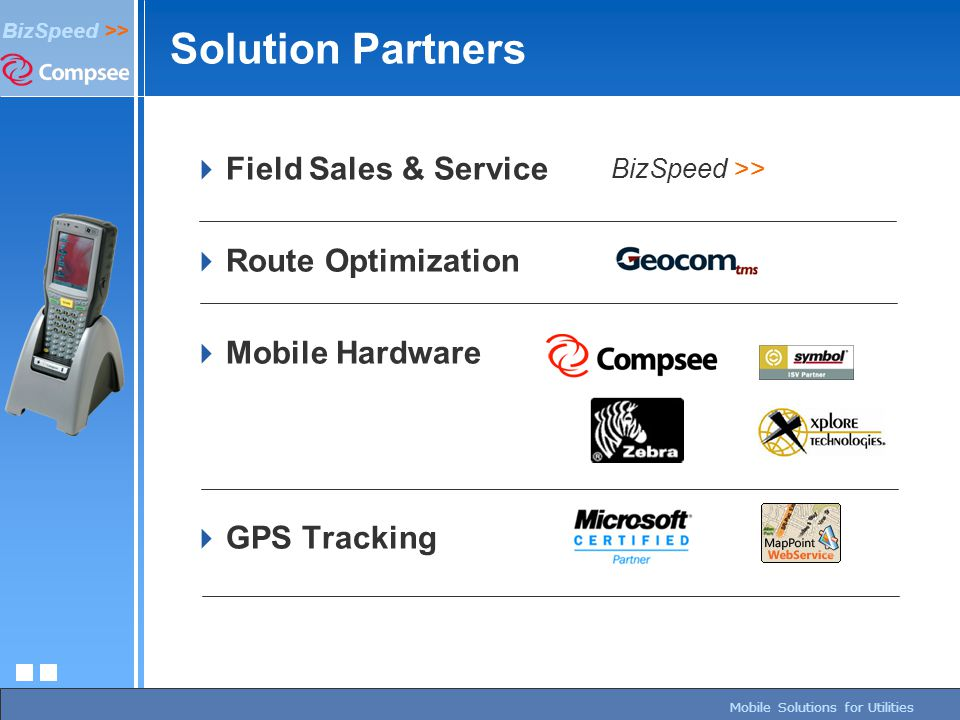 page 254/27/2015 BizSpeed Mobile Solutions – Copyright © 2005 BizSpeed >> Mobile Solutions for Utilities Solution Partners  Field Sales & Service  R