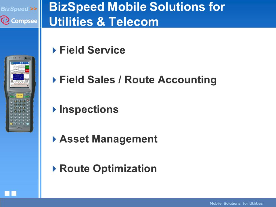 page 44/27/2015 BizSpeed Mobile Solutions – Copyright © 2005 BizSpeed >> Mobile Solutions for Utilities BizSpeed Mobile Solutions for Utilities & Tele