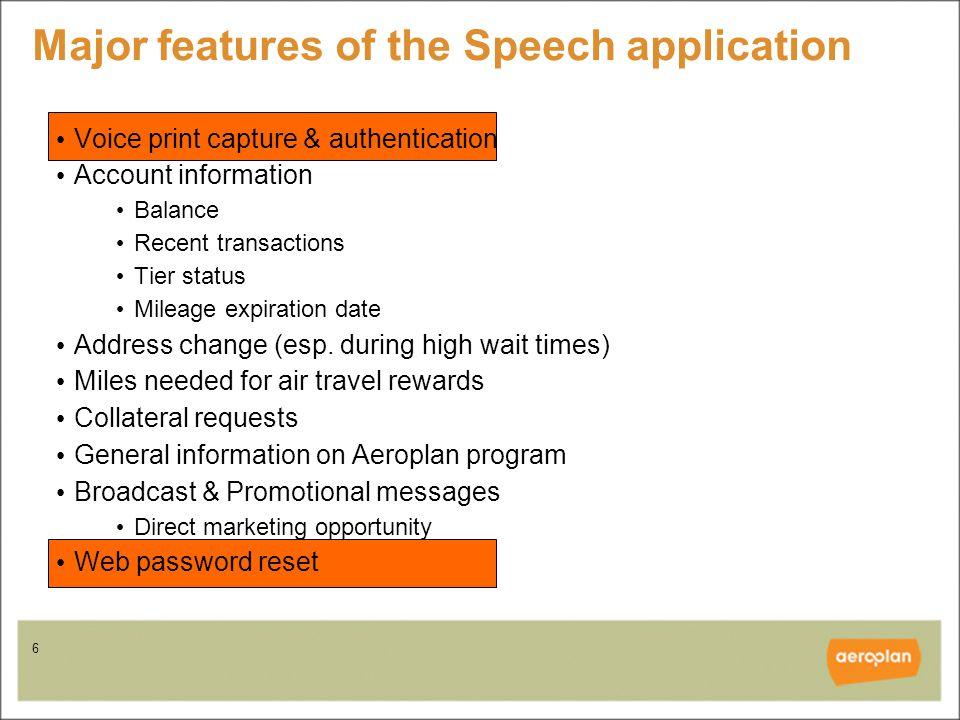 6 Major features of the Speech application Voice print capture & authentication Account information Balance Recent transactions Tier status Mileage expiration date Address change (esp.