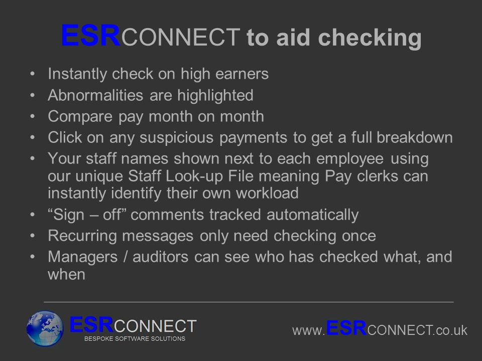 www. ESR CONNECT.co.uk ESR CONNECT to aid checking Instantly check on high earners Abnormalities are highlighted Compare pay month on month Click on a