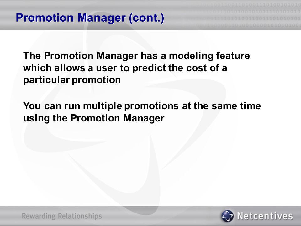 Promotion Manager (cont.) The Promotion Manager has a modeling feature which allows a user to predict the cost of a particular promotion You can run m