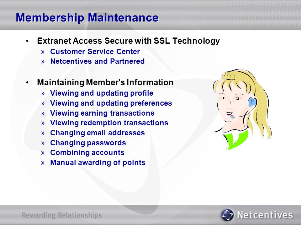 Membership Maintenance Extranet Access Secure with SSL Technology »Customer Service Center »Netcentives and Partnered Maintaining Member's Information