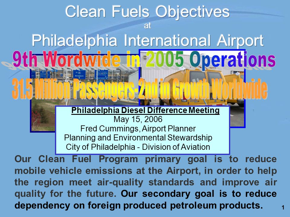 1 Our Clean Fuel Program primary goal is to reduce mobile vehicle emissions at the Airport, in order to help the region meet air-quality standards and improve air quality for the future.