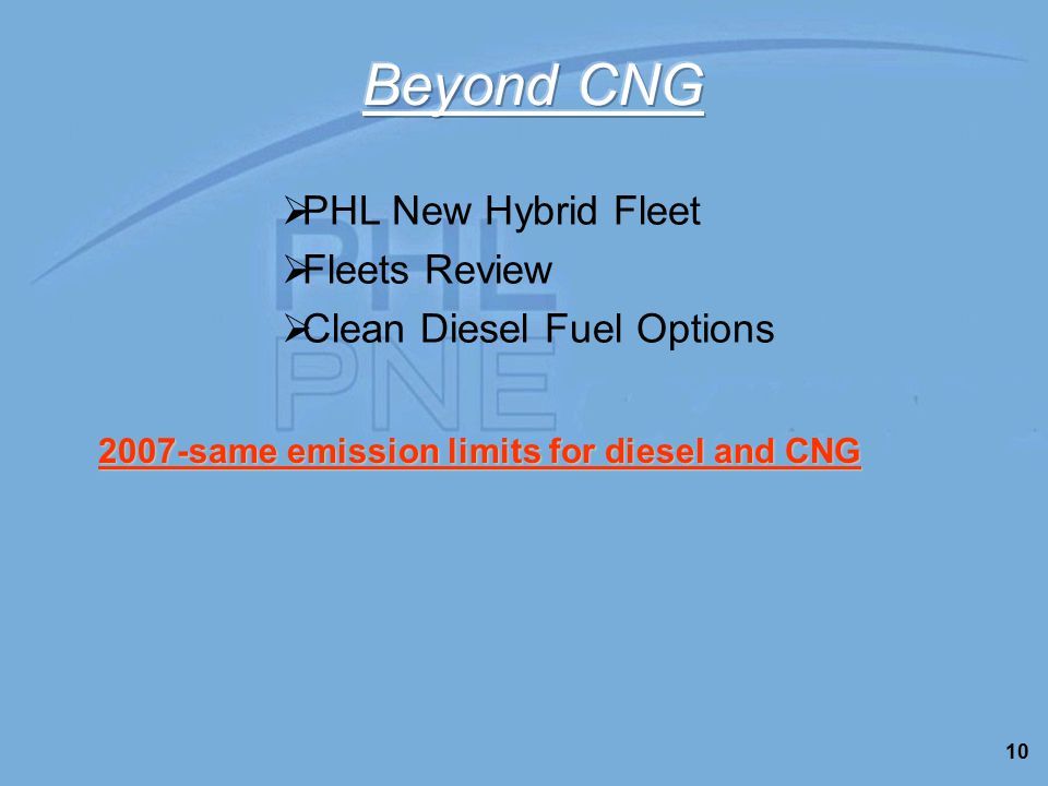 10  PHL New Hybrid Fleet  Fleets Review  Clean Diesel Fuel Options 2007-same emission limits for diesel and CNG