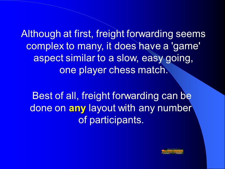 Although at first, freight forwarding seems complex to many, it does have a game aspect similar to a slow, easy going, one player chess match.