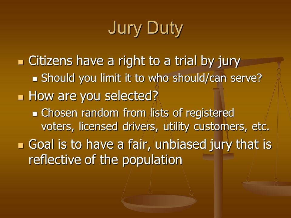 Citizens have a right to a trial by jury Citizens have a right to a trial by jury Should you limit it to who should/can serve.