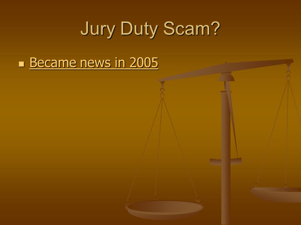 Jury Duty Scam Became news in 2005 Became news in 2005 Became news in 2005 Became news in 2005
