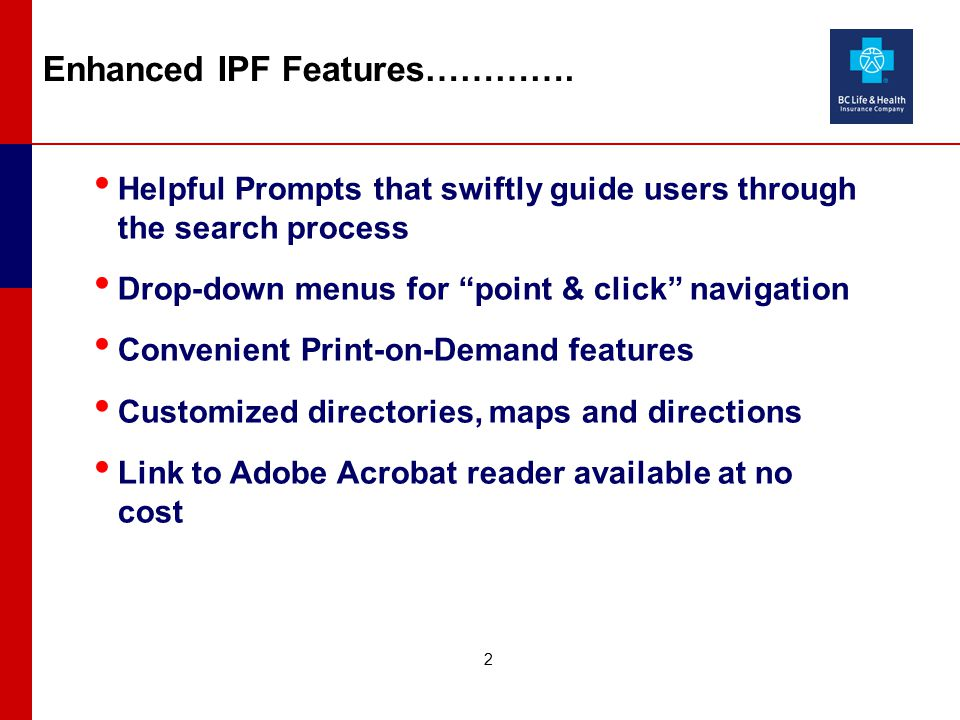 Helpful Prompts that swiftly guide users through the search process Drop-down menus for point & click navigation Convenient Print-on-Demand features Customized directories, maps and directions Link to Adobe Acrobat reader available at no cost 2 Enhanced IPF Features………….