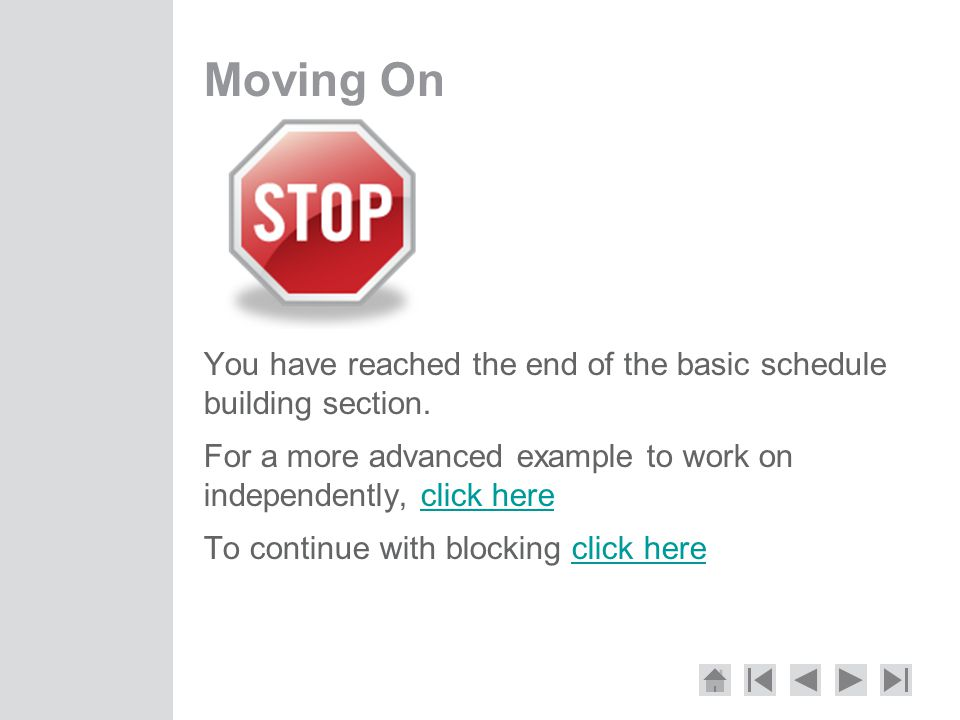 Moving On You have reached the end of the basic schedule building section.