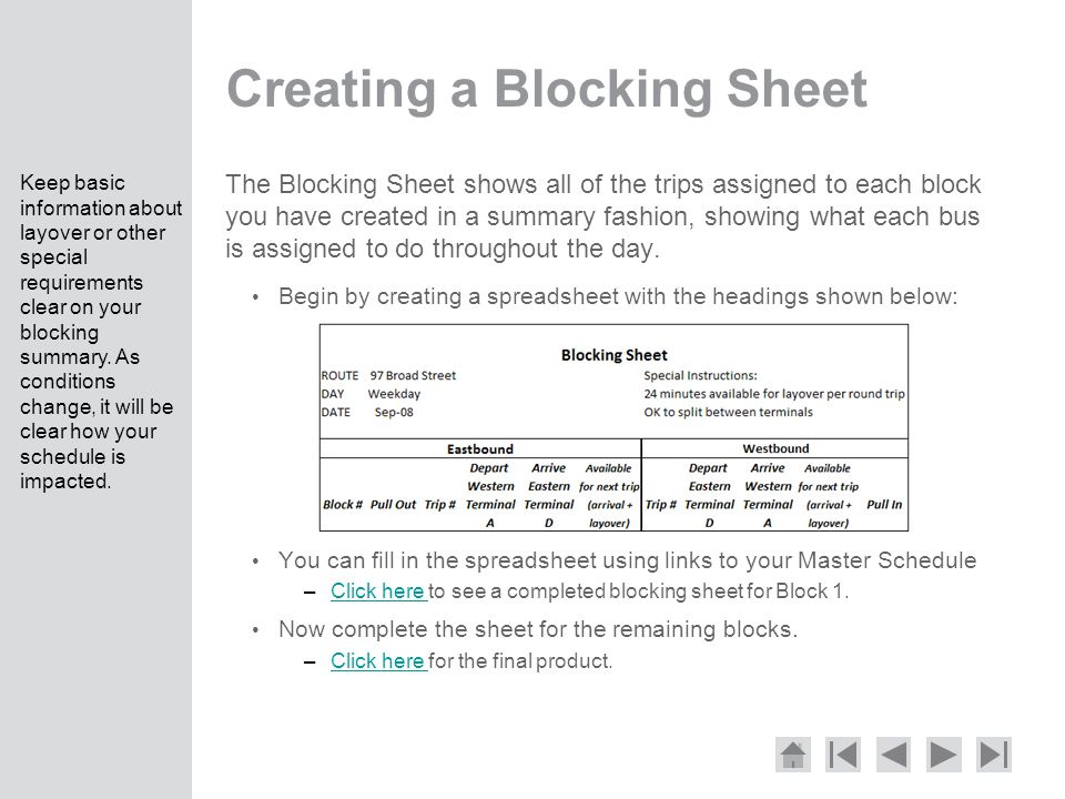 Creating a Blocking Sheet The Blocking Sheet shows all of the trips assigned to each block you have created in a summary fashion, showing what each bus is assigned to do throughout the day.