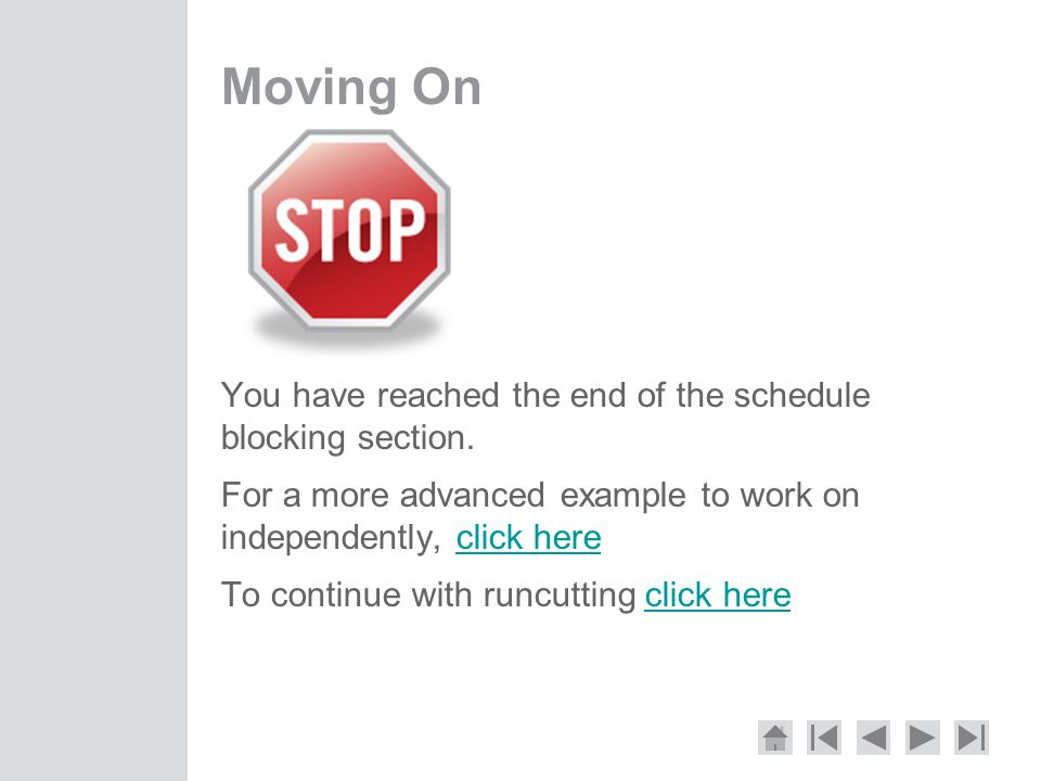 Moving On You have reached the end of the schedule blocking section.