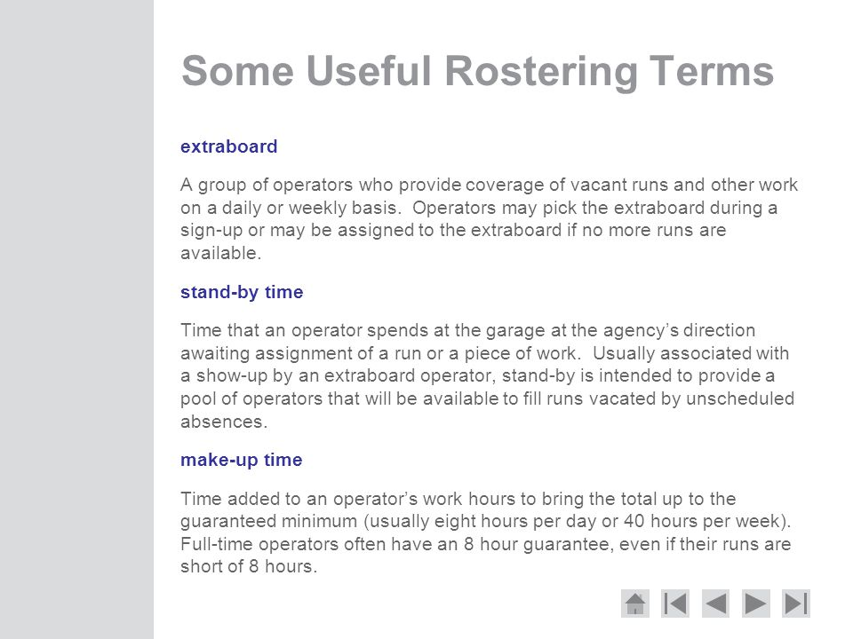 Some Useful Rostering Terms extraboard A group of operators who provide coverage of vacant runs and other work on a daily or weekly basis.