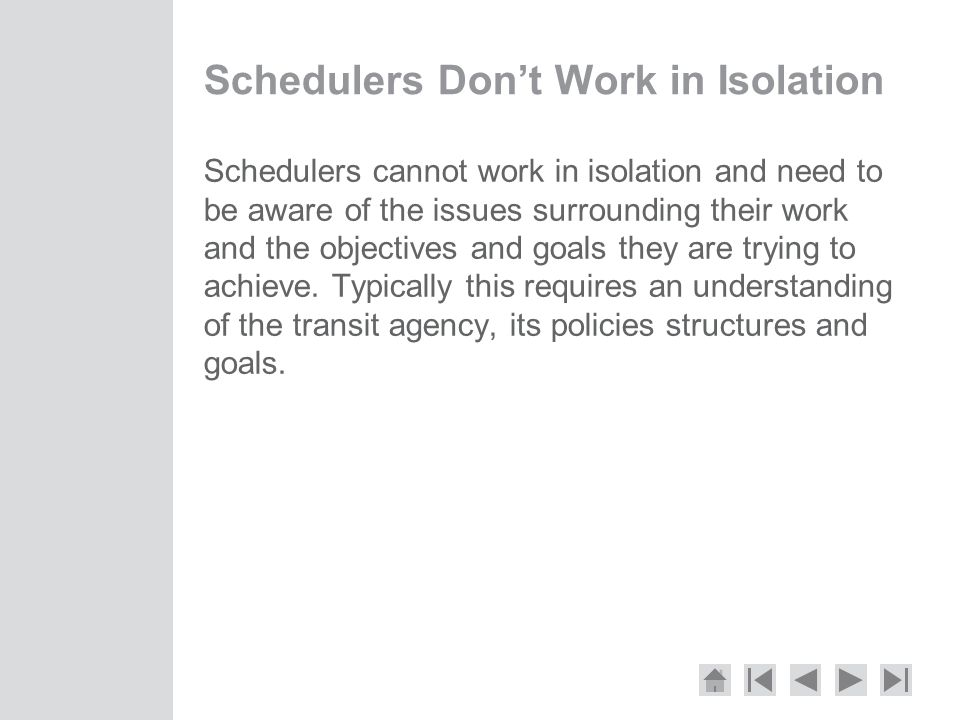 Schedulers Don't Work in Isolation Schedulers cannot work in isolation and need to be aware of the issues surrounding their work and the objectives and goals they are trying to achieve.