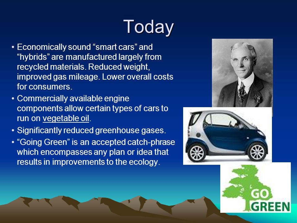 """Today Economically sound """"smart cars"""" and """"hybrids"""" are manufactured largely from recycled materials. Reduced weight, improved gas mileage. Lower over"""