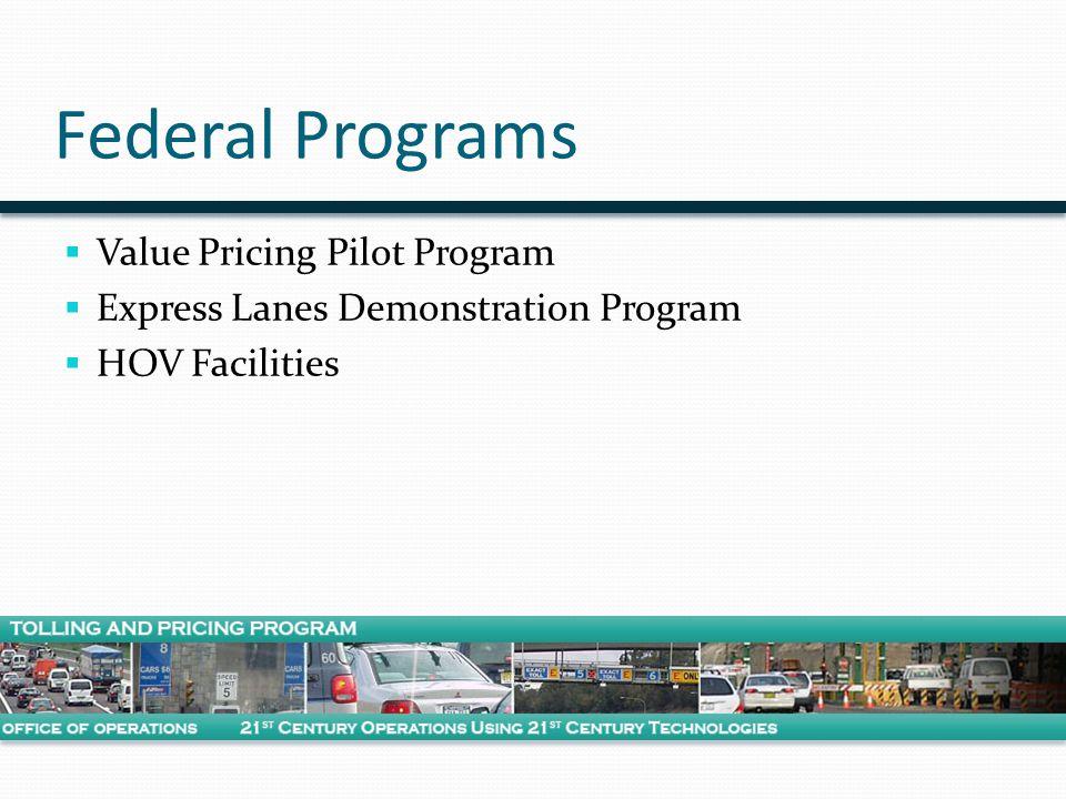 Federal Programs  Value Pricing Pilot Program  Express Lanes Demonstration Program  HOV Facilities