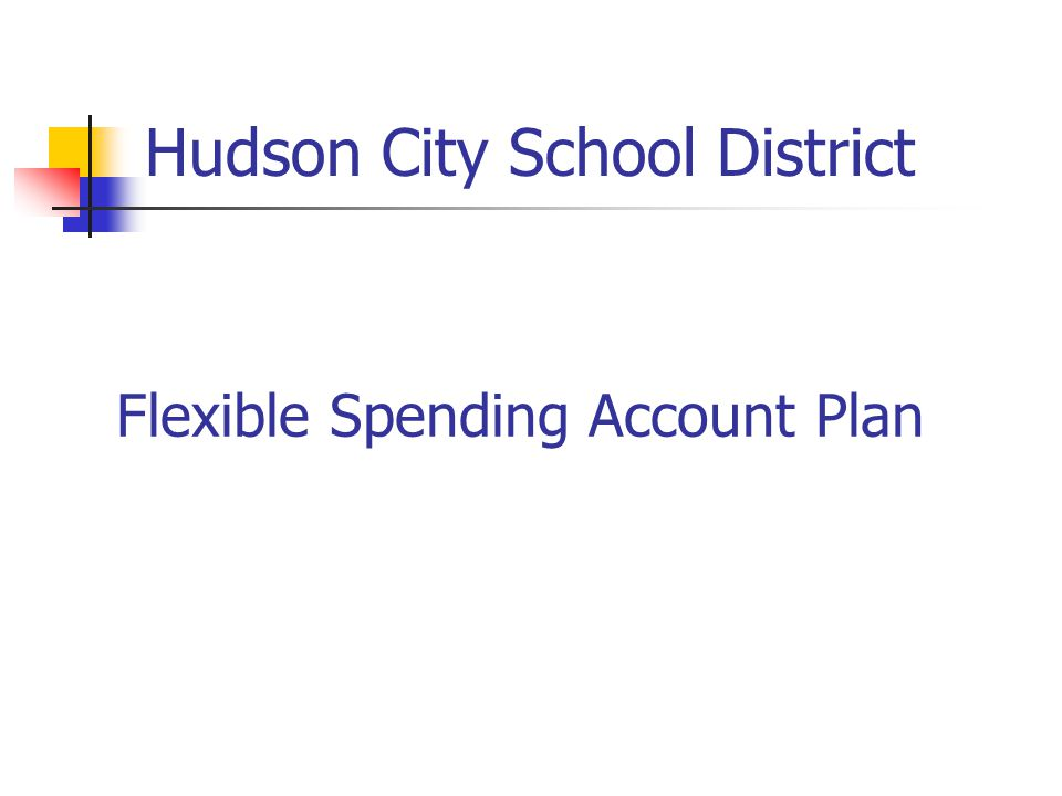 Hudson City School District Flexible Spending Account Plan