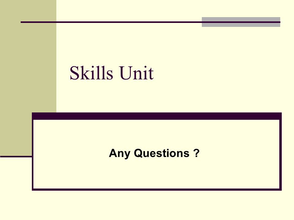 Skills Unit Any Questions
