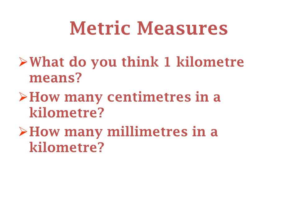 Metric Measures  What do you think 1 kilometre means.