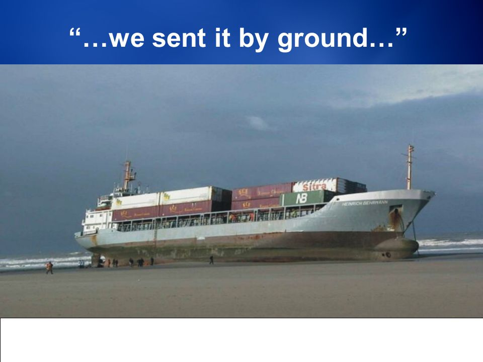 25. …we sent it by ground…