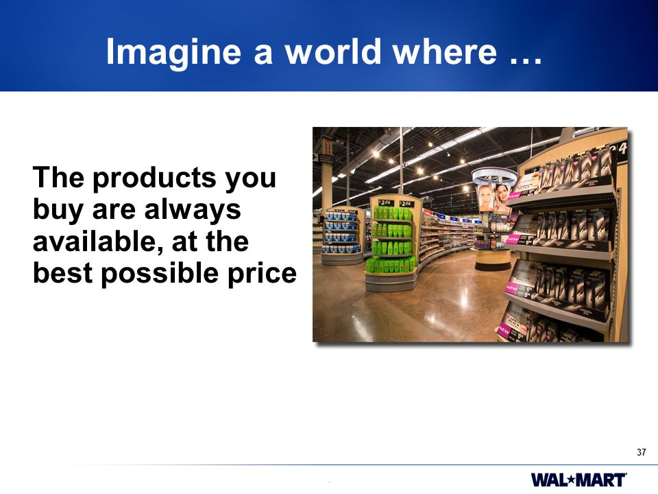 37. Imagine a world where … The products you buy are always available, at the best possible price