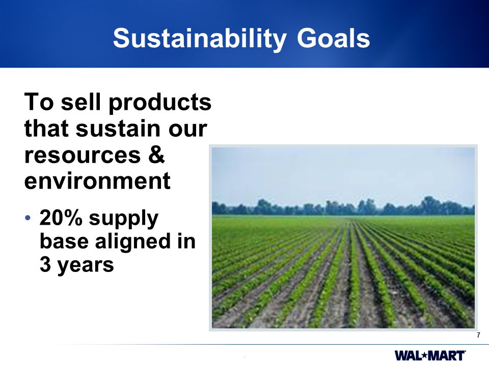 7. Sustainability Goals To sell products that sustain our resources & environment 20% supply base aligned in 3 years