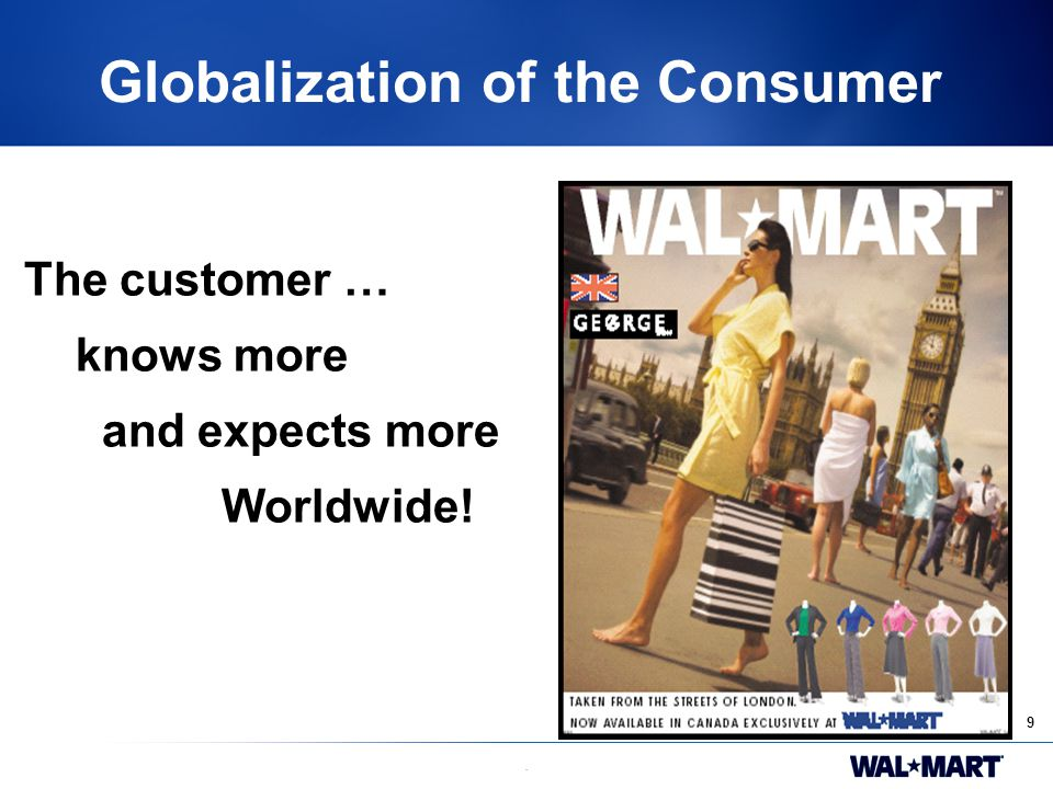 9. Globalization of the Consumer The customer … knows more and expects more Worldwide!