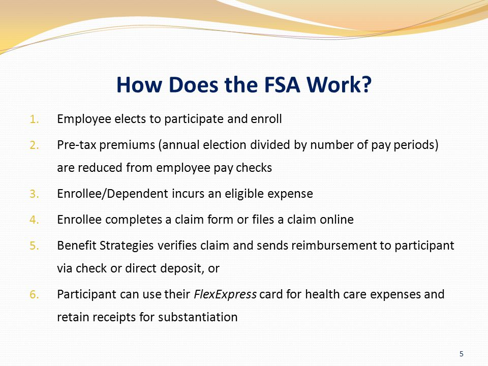 Types of FSAs Health Care Spending Account (HCSA) For eligible healthcare expenses not paid by insurance Annual election is available the first day of the plan year If a participant separates from the plan, they are eligible for the entire annual election regardless of their contributions, however they can only file for dates of service prior to the termination date (participant may choose to continue the plan through COBRA) Account maximum: $5,000 per participant per year ($500 minimum) No IRS mandated household maximum 6