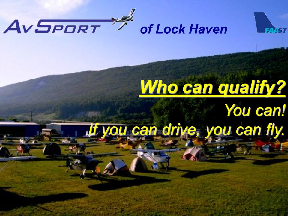 Who can qualify You can! If you can drive, you can fly. You can! If you can drive, you can fly.