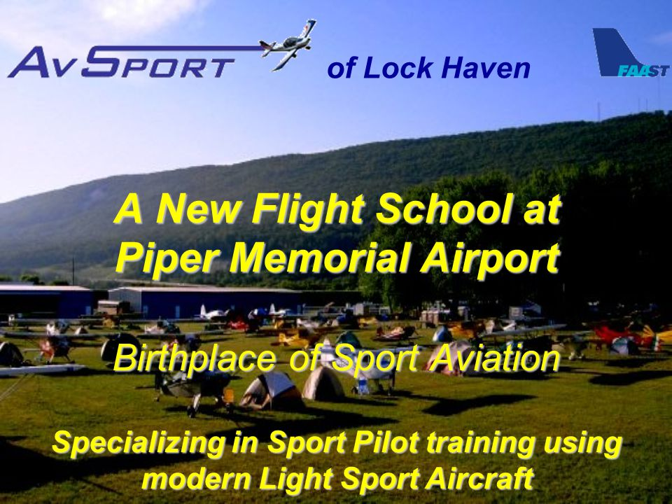 of Lock Haven Birthplace of Sport Aviation A New Flight School at Piper Memorial Airport Specializing in Sport Pilot training using modern Light Sport Aircraft