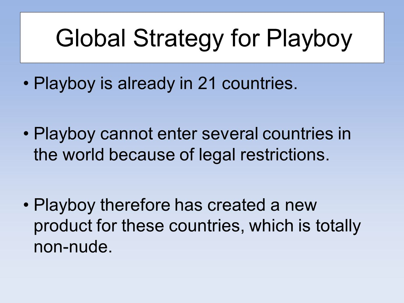 Global Strategy for Playboy Playboy is already in 21 countries.