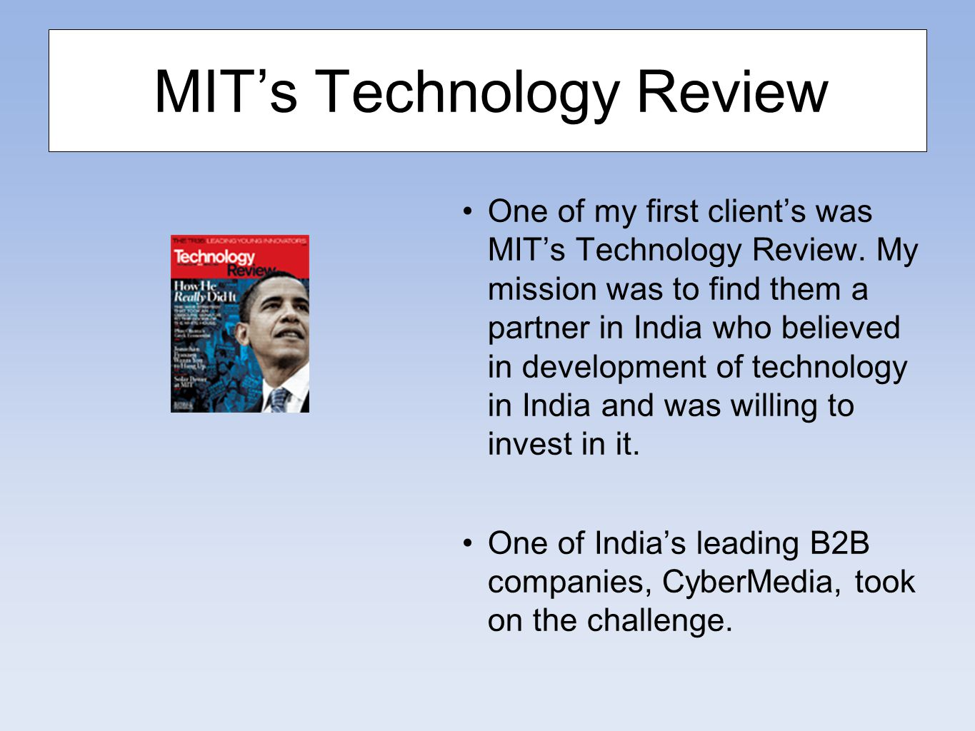MIT's Technology Review One of my first client's was MIT's Technology Review.