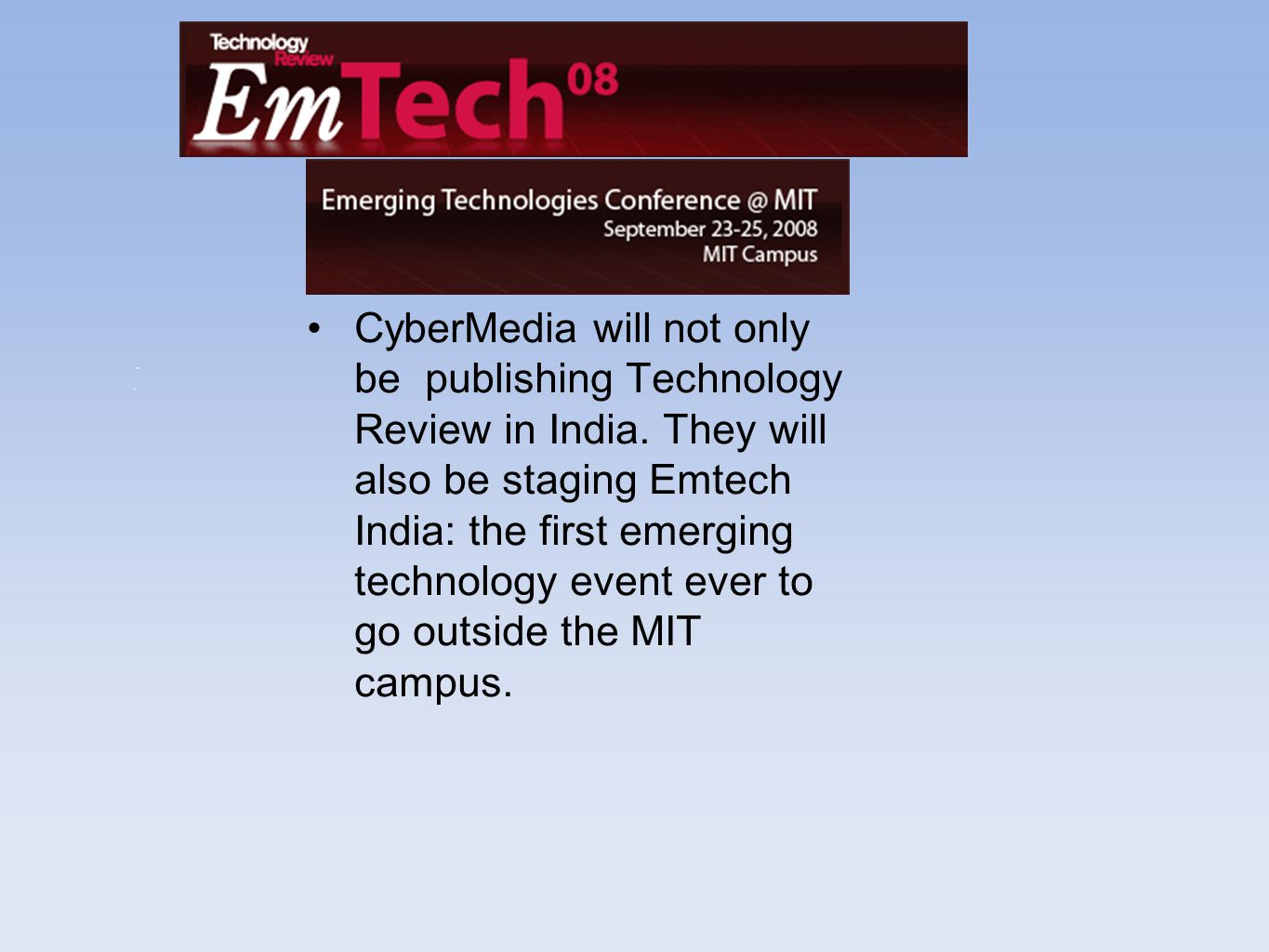 CyberMedia will not only be publishing Technology Review in India.