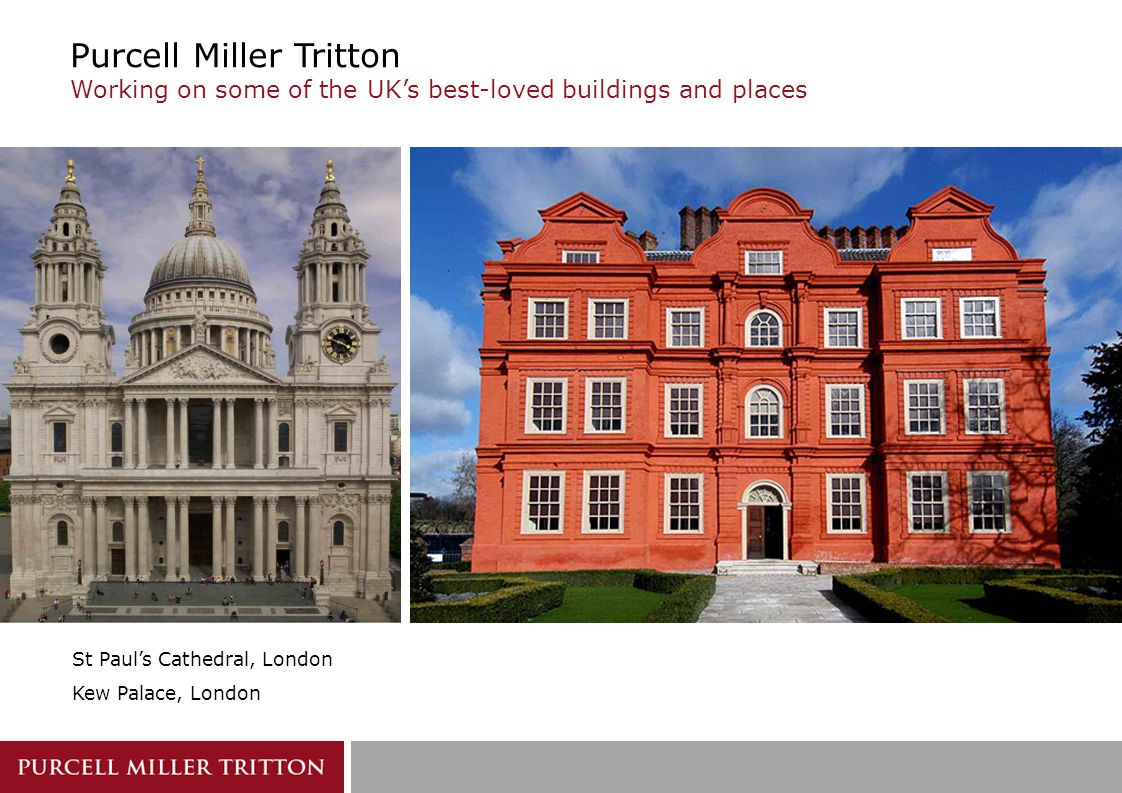Purcell Miller Tritton Working on some of the UK's best-loved buildings and places St Paul's Cathedral, London Kew Palace, London