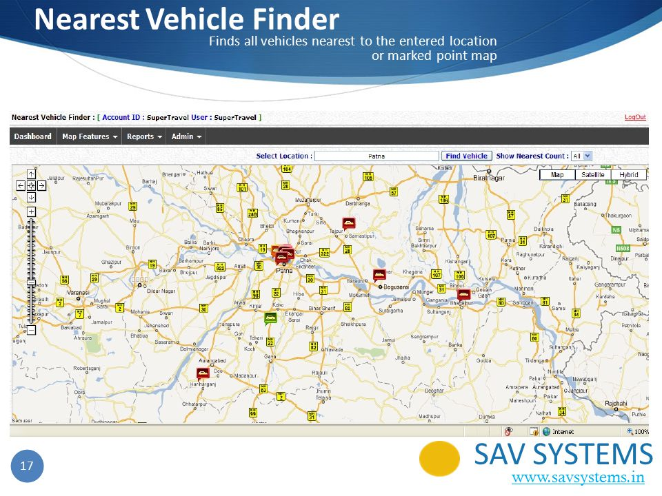 Nearest Vehicle Finder Finds all vehicles nearest to the entered location or marked point map 17 SAV SYSTEMS www.savsystems.in