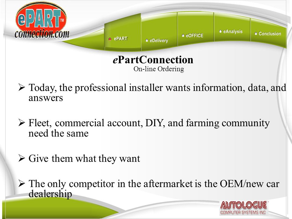 ePartConnection On-line Ordering  We need to promote CRM to our installer customers  Customer Relations Management  Customer Retention Marketing  We like to share what our customers demand and what technology has provided