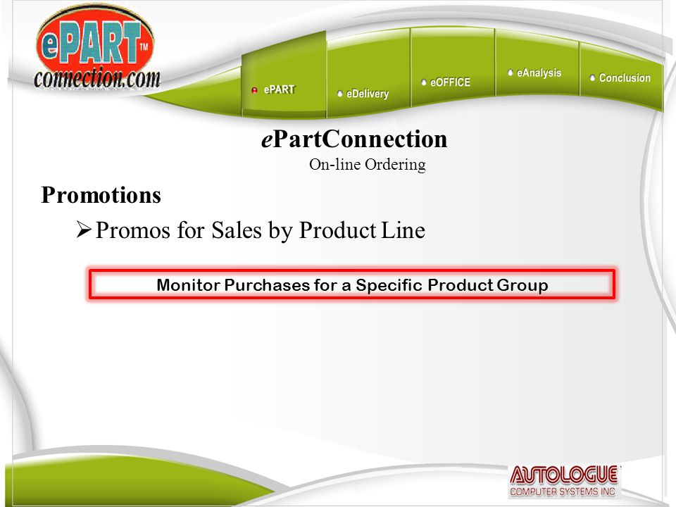 ePartConnection On-line Ordering Promotions  Promos for Sales by Product Line Monitor Purchases for a Specific Product Group