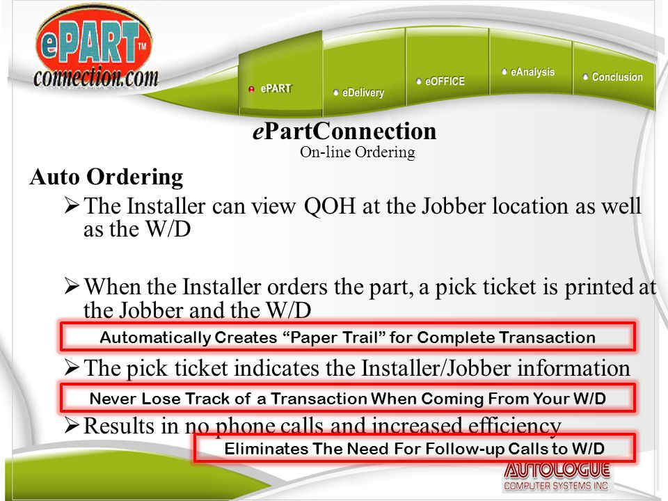 ePartConnection On-line Ordering Auto Ordering  The Installer can view QOH at the Jobber location as well as the W/D  When the Installer orders the