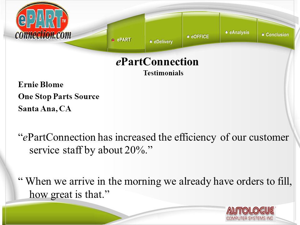 "ePartConnection Testimonials Ernie Blome One Stop Parts Source Santa Ana, CA ""ePartConnection has increased the efficiency of our customer service sta"