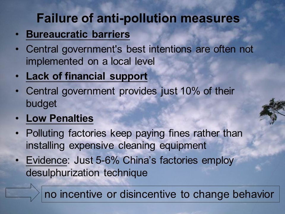 Failure of anti-pollution measures Bureaucratic barriers Central government's best intentions are often not implemented on a local level Lack of finan
