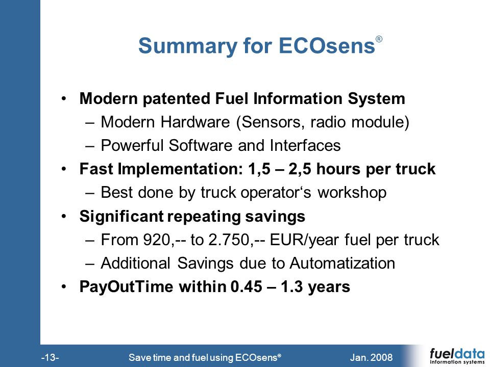 Jan. 2008-13-Save time and fuel using ECOsens ® Summary for ECOsens ® Modern patented Fuel Information System –Modern Hardware (Sensors, radio module)