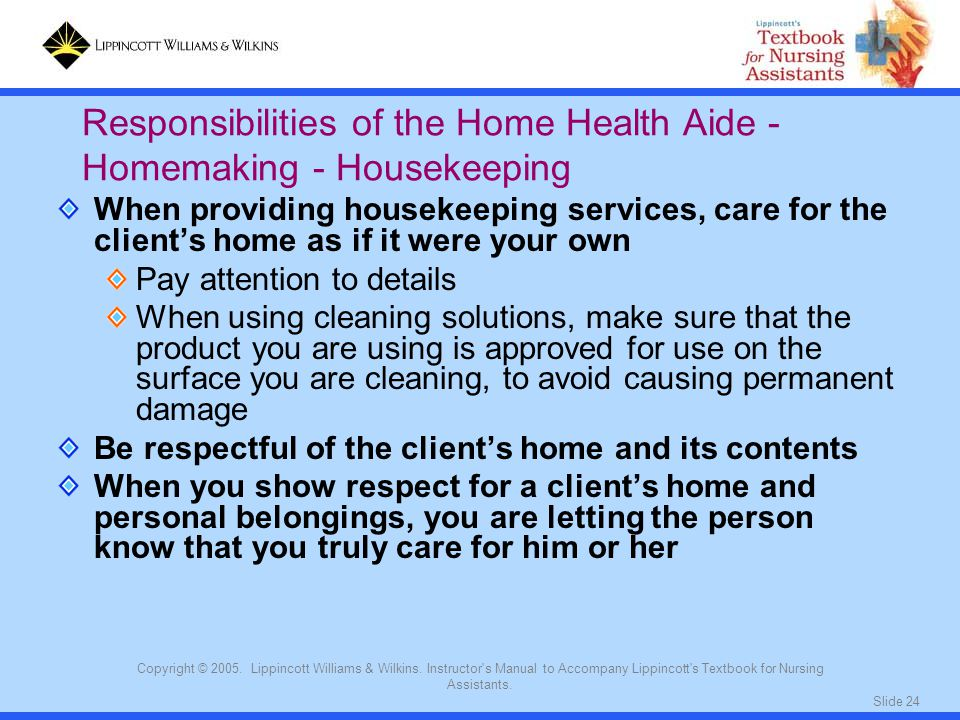 Slide 24 Copyright © 2005. Lippincott Williams & Wilkins. Instructor's Manual to Accompany Lippincott's Textbook for Nursing Assistants. When providin