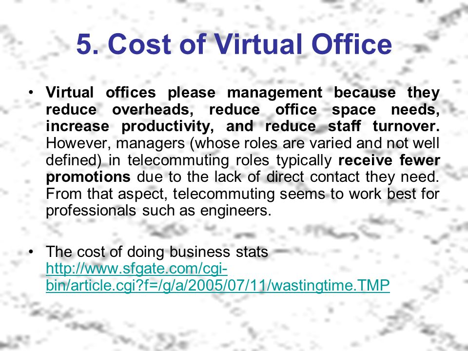 5. Cost of Virtual Office Virtual offices please management because they reduce overheads, reduce office space needs, increase productivity, and reduc