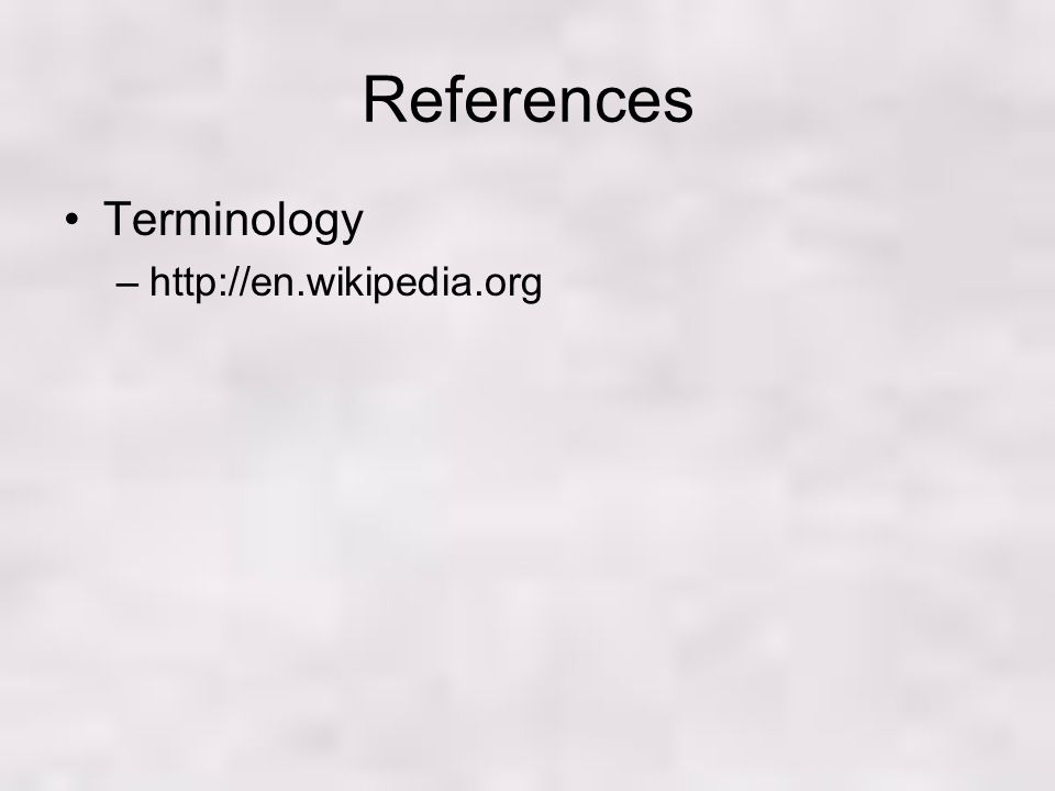 References Terminology –http://en.wikipedia.org