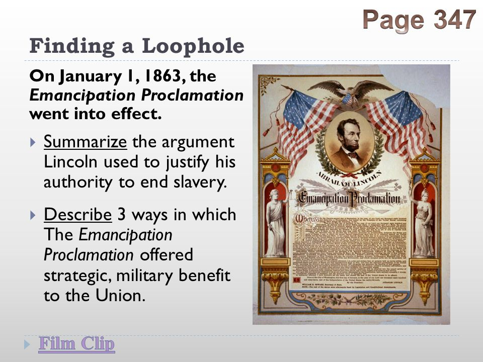 Finding a Loophole On January 1, 1863, the Emancipation Proclamation went into effect.  Summarize the argument Lincoln used to justify his authority