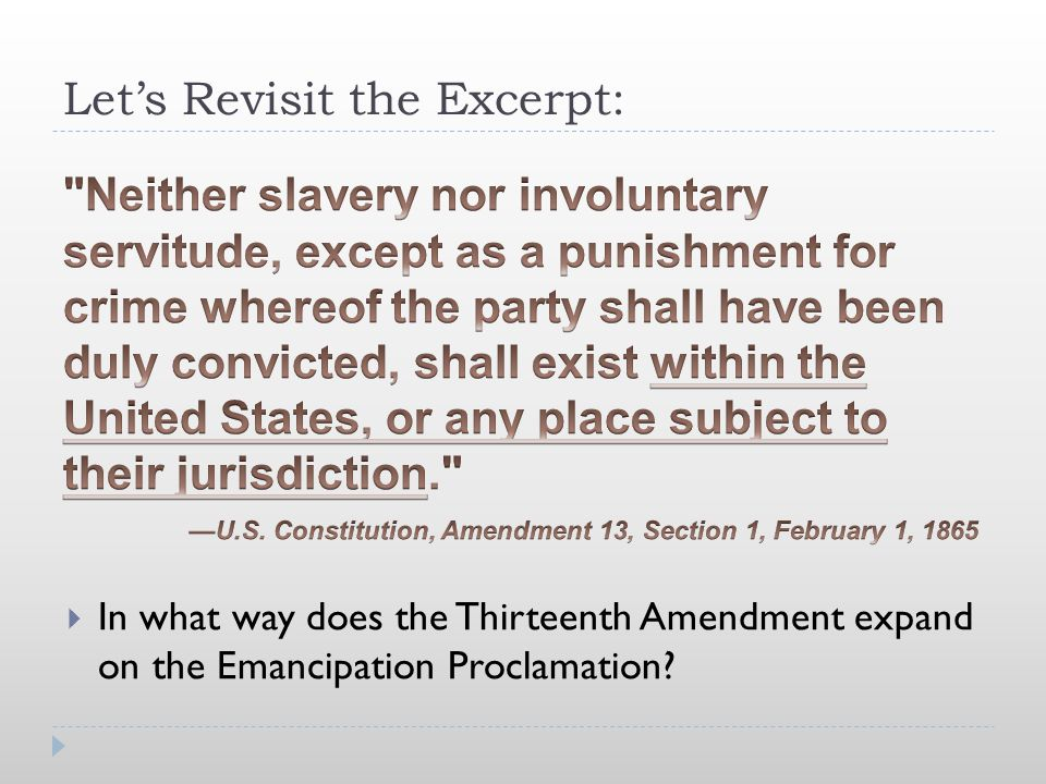 Let's Revisit the Excerpt:  In what way does the Thirteenth Amendment expand on the Emancipation Proclamation?