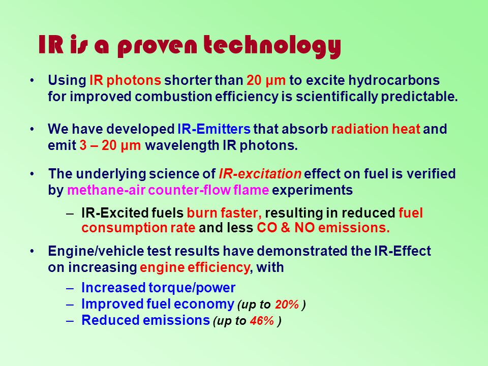 IR is a proven technology –I–IR-Excited fuels burn faster, resulting in reduced fuel consumption rate and less CO & NO emissions. Using IR photons sho