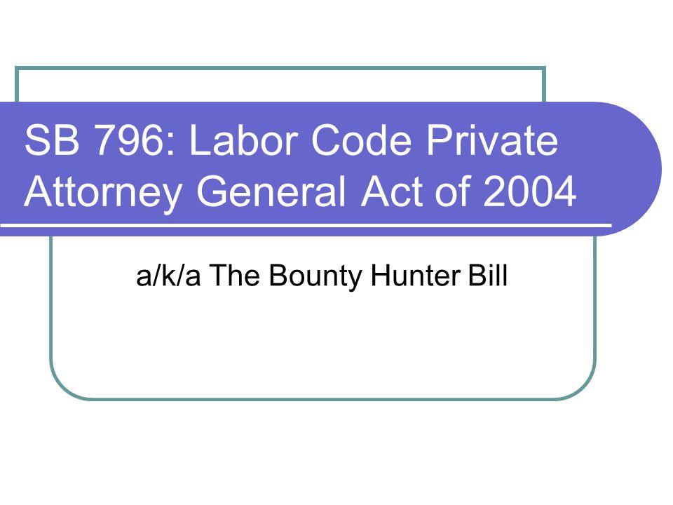 SB 796: Labor Code Private Attorney General Act of 2004 a/k/a The Bounty Hunter Bill