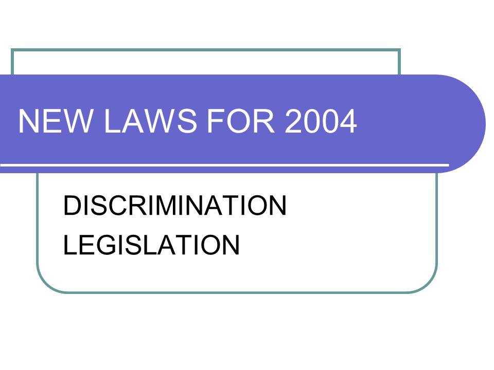 NEW LAWS FOR 2004 DISCRIMINATION LEGISLATION