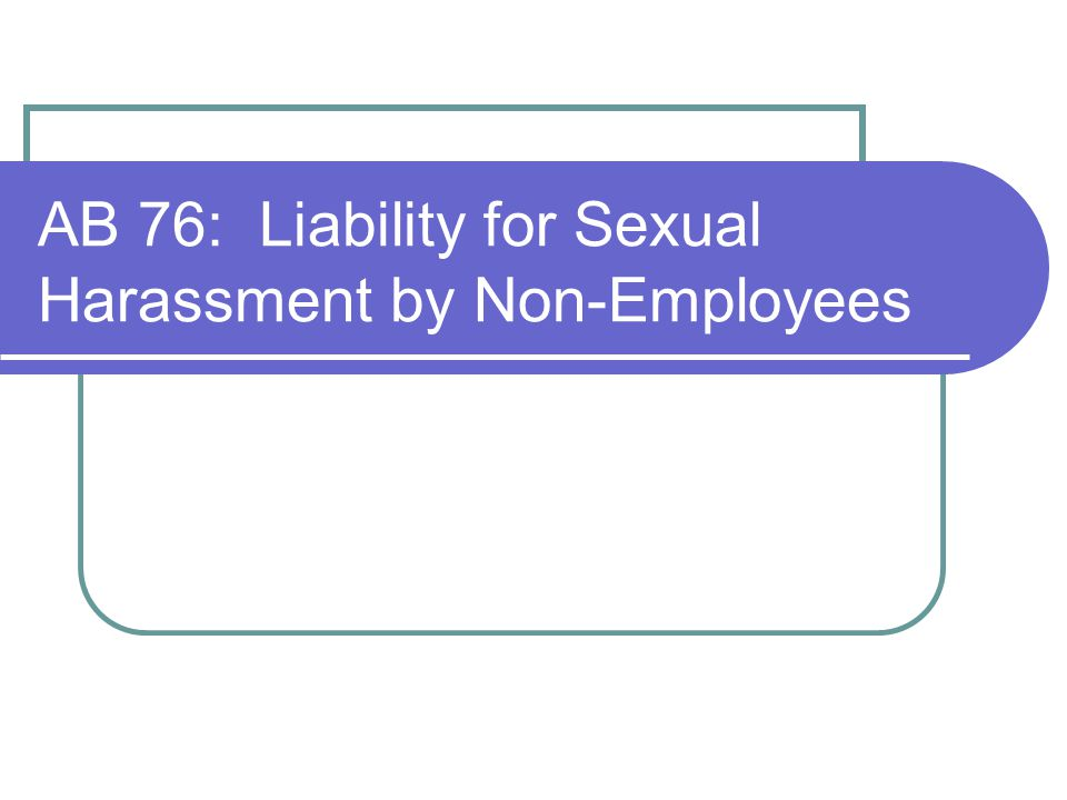 AB 76: Liability for Sexual Harassment by Non-Employees