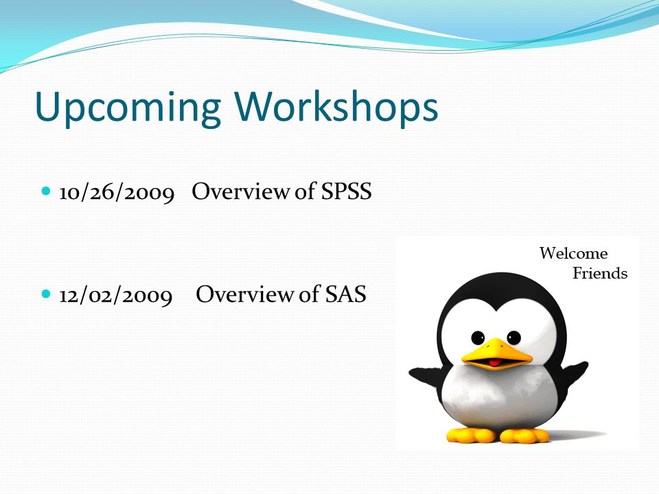 Upcoming Workshops 10/26/2009 Overview of SPSS 12/02/2009 Overview of SAS